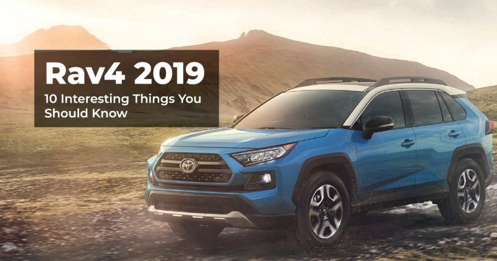 Toyota Rav4 2019 -10 Interesting Things You Should Know