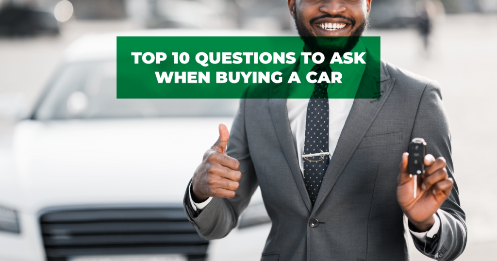 Top 10 questions to ask when buying a car
